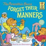 The Berenstain Bears Forget Their Manners : Berenstain Bears First Time Bks. - Stan Berenstain