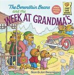 The Berenstain Bears and the Week at Grandma's : Berenstain Bears First Time Bks. - Stan Berenstain