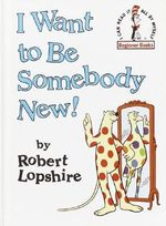 I Want to Be Somebody New! : I Can Read It All by Myself Beginner Book Series - Robert Lopshire