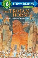 The Trojan Horse : How the Greeks Won the War : Step into Reading Books Series : Step 5 - Emily Little