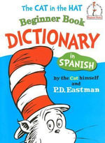 The Cat in the Hat Beginner Book Dictionary in Spanish : I Can Read It All by Myself Beginner Book Series - P. D. Eastman