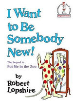 I Want to Be Somebody New! : I Can Read It All by Myself Beginner Books (Library) - Robert Lopshire