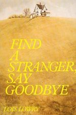 Find a Stranger, Say Goodbye - Lois Lowry