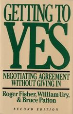 Getting to Yes : Negotiating Agreement without Giving in - Roger Fisher