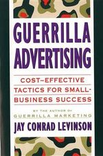 Guerrilla Advertising : Cost-Effective Tactics for Small-Business Success - Jay Conrad Levinson