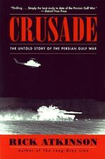 Crusade : The Untold Story of the Persian Gulf War - Rick Atkinson