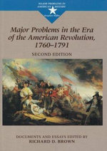 Major Problems in the Era of the American Revolution, 1760-1791 : Documents and Essays - Thomas G. Paterson