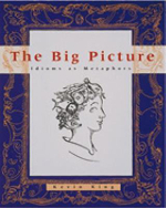 The Big Picture : Idioms as Metaphors - Kevin King