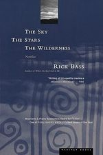 The Sky, the Stars and the Wilderness - Rick Bass