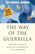 Way of the Guerrilla : Achieving Success and Balance as an Entrepreneur in the 21st Century - Jay Conrad Levinson