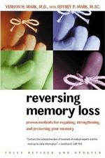 Reversing Memory Loss : Proven Methods for Regaining, Strengthening, and Preserving Your Memory - Vernon H. Mark