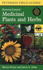 A Field Guide to Medicinal Plants and Herbs of Eastern and Central North America : Eastern and Central North America - Steven Foster