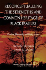 Reconceptualizing the Strengths and Common Heritage of Black Families : Practice, Research, and Policy Issues - Edith M Freeman
