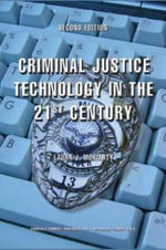 Criminal Justice Technology in the 21st Century - Laura J Moriarty