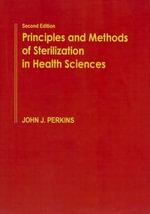 Principles and Methods of Sterilization in Health Sciences - John J Perkins