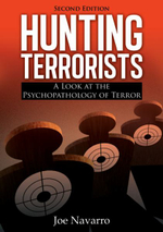 Hunting Terrorists : A Look at the Psychopathology of Terror - Joe Navarro