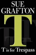 T Is for Trespass : Kinsey Millhone Mysteries (Hardcover) - Sue Grafton