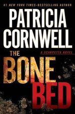 The Bone Bed : Kay Scarpetta Series : Book 20 - Patricia Cornwell