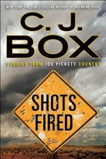 Shots Fired : Stories from Joe Pickett Country - C J Box