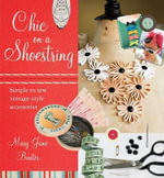 Chic on a Shoestring : Simple to Sew Vintage-Style Accessories - Mary Jane Baxter