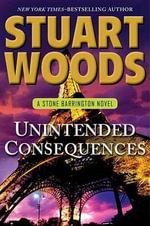 Unintended Consequences : Stone Barrington Novels - Stuart Woods