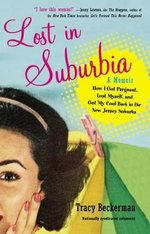 Lost in Suburbia: A Momoir : How I Got Pregnant, Lost Myself, and Got My Cool Back in the New Jersey Suburbs - Tracy Beckerman
