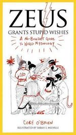 Zeus Grants Stupid Wishes : A No-Bullshit Guide to World Mythology - Cory O'Brien