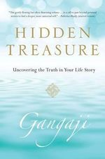 Hidden Treasure : Uncovering the Truth in Your Life Story - Gangaji