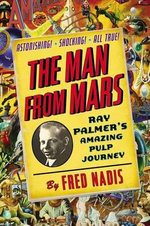 The Man from Mars : Ray Palmer's Amazing Pulp Journey - Fred Nadis