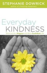Everyday Kindness : Shortcuts to a Happier and More Confident Life - Stephanie Dowrick