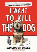 I Want to Kill the Dog - Richard M Cohen