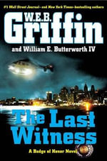 The Last Witness : Badge of Honor Novels - W E B Griffin