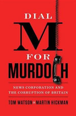Dial M for Murdoch : News Corporation and the Corruption of Britian - Tom Watson