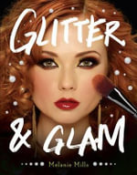 Glitter and Glam : Dazzling Makeup Tips for Date Night, Club Night, and Beyond - Melanie Mills