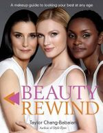 Beauty Rewind : A Make-Up Guide to Looking Your Best at Any Age - Taylor Chang-Babaian