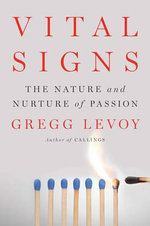 Vital Signs : The Nature and Nurture of Passion - Gregg Levoy