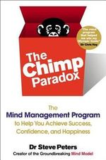 The Chimp Paradox : The Mind Management Program to Help You Achieve Success, Confidence, and Happiness - Steve Peters