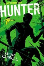 Hunter : Super Human Series : Book 4 - Michael Carroll
