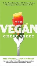 The Vegan Cheat Sheet : Your Take-Everywhere Guide to Plant-Based Eating - Amy Cramer