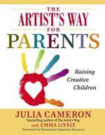 The Artist's Way for Parents : Raising Creative Children - Julia Cameron