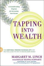 Tapping into Wealth : How Emotional Freedom Technique (EFT) Can Help You Clear the Path to Making More Money - Margaret M. Lynch