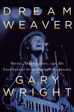Dream Weaver : A Memoir; Music, Meditation, and My Friendship with George Harrison - Gary Wright
