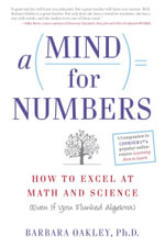 A Mind for Numbers : How to Excel at Math and Science (Even If You Flunked Algebra) - Barbara Oakley