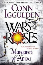 Wars of the Roses : Margaret of Anjou - Conn Iggulden
