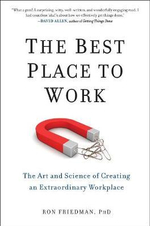 The Best Place to Work : The Art and Science of Creating an Extraordinary Workplace - Ron Friedman