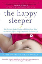 The Happy Sleeper : The Science-Backed Guide to Helping Your Baby Get a Good Night's Sleep--Newborn to School Age - Heather Turgeon