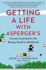 Getting a Life with Asperger's : Lessons Learned on the Bumpy Road to Adulthood - Jesse A. Saperstein