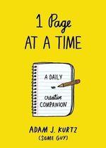 1 Page at a Time : A Daily Creative Companion - Adam J. Kurtz