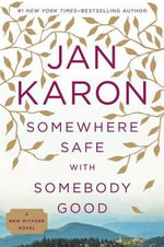 Somewhere Safe with Somebody Good : The New Mitford Novel - Jan Karon