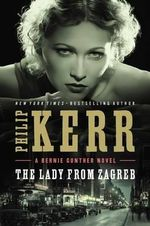 The Lady from Zagreb : Bernie Gunther - Philip Kerr